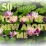 The 50 Things You Never Knew About Me